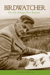 "Elizabeth J. Rosenthal's book ""Birdwatcher: The Life of Roger Tory Peterson"", is being re-released  in paperback and e-book formats by the Lyons Press, now an imprint of Rowman & Littlefield. Book image courtesy: Elizabeth J. Rosenthal"